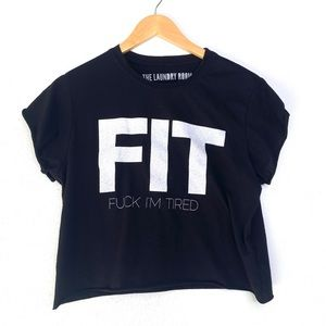 """The Laundry Room FIT """"F* I'm Tired"""" Crop Top"""